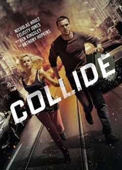 Collide /  an Open Road Films release ; produced by Joel Silver [and four others] ; screenplay by F. Scott Frazier and Eran Creevy ; directed by Eran Creevy.