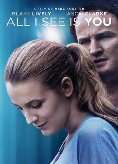 All I see is you /  Open Road Films presents ; produced by Mark Forster [and three others] ; written by Sean Conway & Marc Forster ; directed by Marc Forster.