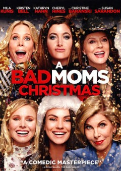 A bad moms Christmas /  STX Films and Huayi Brothers Pictures presents ; a Suzanne Todd production ; a Jon Lucas & Scott Moore ; produced by Suzanne Todd ; written and directed by Jon Lucas & Scott Moore.