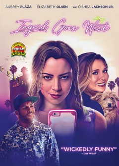 Ingrid goes west /  Star Thrower Entertainment presents a 141 Entertainment Porduction a Might Engine production ; produced by Jared Ian Goldman [and five others] ; written by Matt Spicer, David Branson Smith ; directed by Mat Spicer.