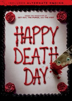 Happy death day /  Universal Pictures presents a Blumhouse Production ; produced by Jason Blum ; written by Scott Lobdell ; directed by Christopher Landon. - Universal Pictures presents a Blumhouse Production ; produced by Jason Blum ; written by Scott Lobdell ; directed by Christopher Landon.