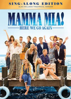 Mamma mia! : here we go again / Universal Pictures presents ; in association with Legendary Pictures/Perfect World Pictures ; a Playtone/Littlestar production ; produced by Judy Craymer, Gary Goetzman ; story by Richard Curtis and Ol Parker and Catherine Johnson ; written and directed by Ol Parker.