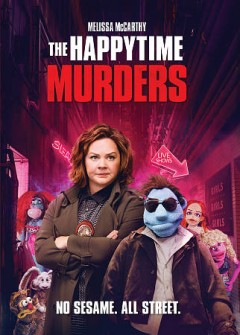The happytime murders /  STXFilms and Huayi Brothers Pictures present in association with Black Bear Pictures ; an On the Day Productions/Henson Alternative production ; screenplay by Todd Berger ; director, Brian Henson.