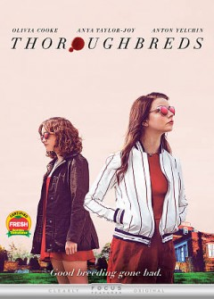 Thoroughbreds /  Focus Features present ; produced by Kevin J. Walsh [and four others] ; written and directed by, Cory Finley.