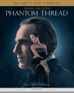 Phantom thread /  Focus Features and Annapurna Pictures [and others] present ; produced by Joanne Sellar [and three others] ; written and directed by Paul Thomas Anderson. - Focus Features and Annapurna Pictures [and others] present ; produced by Joanne Sellar [and three others] ; written and directed by Paul Thomas Anderson.