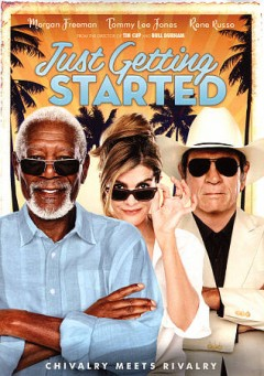 Just getting started /  Broad Green Pictures presents in association with Entertainment One Features an Endurance Media/Gerber Pictures production ; produced by Bill Gerber, Steve Richards ; written and directed by Ron Shelton.
