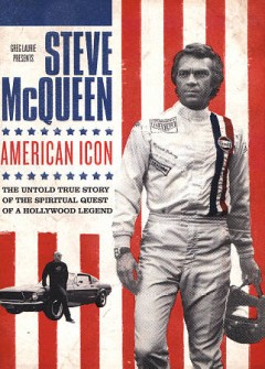 Steve McQueen : American icon / Greg Laurie presents ; producers, Jerilyn Esquibel [and four others] ; written by Parker Adams, Jon Erwin, Ben Smallbone ; directed by Jon Erwin & Ben Smallbone. - Greg Laurie presents ; producers, Jerilyn Esquibel [and four others] ; written by Parker Adams, Jon Erwin, Ben Smallbone ; directed by Jon Erwin & Ben Smallbone.