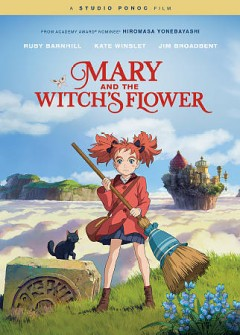 Mary and the witch's flower /  Altitude Film Entertainment presents a Studio Ponoc production ;  screenplay by Riko Sakaguchi and Hiromasa Yonebayashi ; produced by Yoshiaki Nishimura ; directed by Hiromasa Yonebayashi.