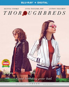 Thoroughbreds /  Focus Features present ; produced by Kevin J. Walsh [and four others] ; written and directed by, Cory Finley. - Focus Features present ; produced by Kevin J. Walsh [and four others] ; written and directed by, Cory Finley.