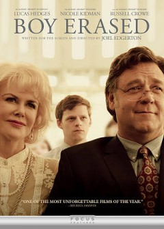 Boy erased /  Focus Features presents ; produced by Kerry Kohansky-Roberts, Steve Golin, Joel Edgerton ; written for the screen and directed by Joel Edgerton.
