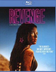 Revenge /  a Shudder and Neon presentation, M.E.S. Productions & Monkey Pack Films present ; directed/screenplay by Coralie Fargeat. - a Shudder and Neon presentation, M.E.S. Productions & Monkey Pack Films present ; directed/screenplay by Coralie Fargeat.