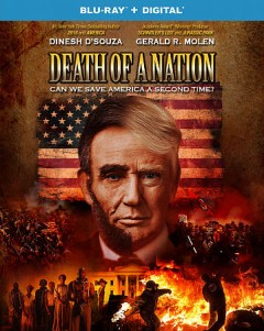 Death of a nation : can we save America a second time? / D'Souza Media LLC presents ; produced by Gerald R. Molen ; written and directed by Dinesh D'Souza & Bruce Schooley.