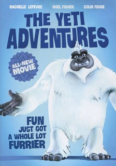 The yeti adventures /  Cinema Management Group presents ; a 10th Ave Productions ; directed by Pierre Greco, Nancy Florence Savard ; written by Pierre Greco, André Morency ; produced by Nancy Florence Savard.