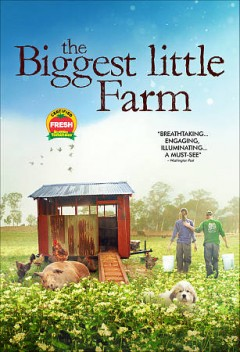 The biggest little farm /  director, John Chester. - director, John Chester.