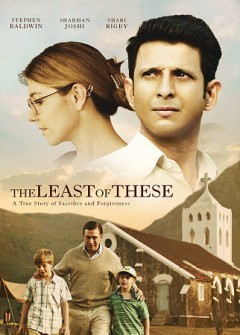 The least of these : a true story of sacrifice and forgiveness / directed by Aneesh Daniel. - directed by Aneesh Daniel.