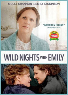 Wild nights with Emily /  written and directed by Madeleine Olnek.