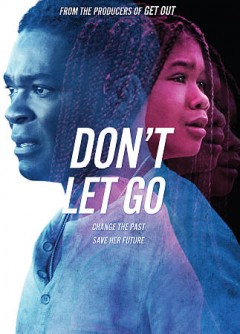 Don't let go /  OTL Releasing presents ; a Blumhouse production ; a film by Jacob Aaron Estes ; produced by Jason Blum, Bobby Cohen, David Oyelowd ; story by Jacob Aaron Estes and Drew Daywalt ; screenplay by Jacob Aaron Estes ; directed by Jacob Aaron Estes. - OTL Releasing presents ; a Blumhouse production ; a film by Jacob Aaron Estes ; produced by Jason Blum, Bobby Cohen, David Oyelowd ; story by Jacob Aaron Estes and Drew Daywalt ; screenplay by Jacob Aaron Estes ; directed by Jacob Aaron Estes.