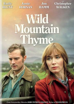 Wild mountain thyme /  Bleecker Street, Amasia Entertainment present in association with Aperture Media [and others] ; a Port Pictures production ; producers, Leslie Urdang [and five others] ; written for the screen and directed by John Patrick Shanley.