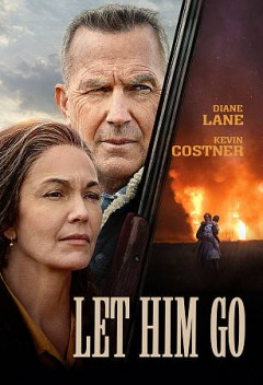 Let him go /  written for the screen and directed by Thomas Bezucha ; produced by Paula Mazur, Mitchell Kaplan, Thomas Bezucha ; a Focus Features presentation ; a Mazur Kaplan production,