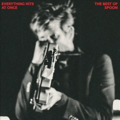 Everything Hits at Once: The Best of Spoon /  Spoon.