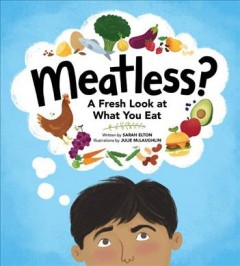 Meatless? : a fresh look at what you eat / written by Sarah Elton ; illustrated by Julie McLaughlin.