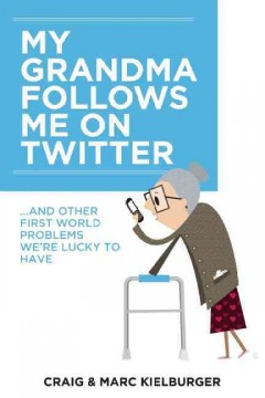 My grandma follows me on twitter : and other first world problems we're lucky to have / Craig and Marc Kielburger.
