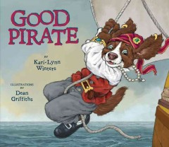 Good pirate /  written by Kari-Lynn Winters ; illustrated by Dean Griffiths.
