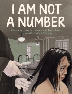 I am not a number /  written by Jenny Kay Dupuis and Kathy Kacer ; illustrated by Gillian Newland. - written by Jenny Kay Dupuis and Kathy Kacer ; illustrated by Gillian Newland.