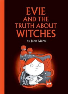 Evie and the truth about witches /  by John Martz. - by John Martz.