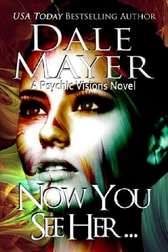 Now you see her /  Dale Mayer. - Dale Mayer.