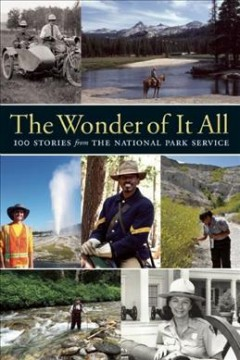 Wonder of it all : 100 stories from the National Park Service / preface by Jon Jarvis ; foreword by Dayton Duncan ; edited by Yosemite Conservancy. - preface by Jon Jarvis ; foreword by Dayton Duncan ; edited by Yosemite Conservancy.