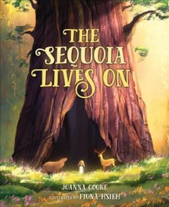 The sequoia lives on /  Joanna Cooke ; illustrated by Fiona Hsieh. - Joanna Cooke ; illustrated by Fiona Hsieh.