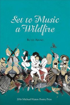Set to music a wildfire /  Ruth Awad.
