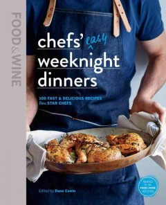 Chefs' easy weeknight dinners : 100 fast & delicious recipes from star chefs / edited by Dana Cowin.