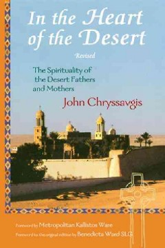 In the heart of the desert : the spirituality of the Desert Fathers and Mothers : with a translation of Abba Zosimas' Reflections / John Chryssavgis ; foreword by the Most Reverend Metropolitan Kallistos (Ware) of Diokleia.