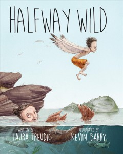 Halfway wild /  written by Laura Freudig ; illustrated by Kevin M. Barry.