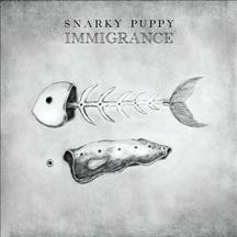 Immigrance /  Snarky Puppy. - Snarky Puppy.