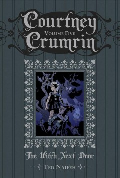 Courtney Crumrin Volume 5, The witch next door /  written & illustrated by Ted Naifeh. - written & illustrated by Ted Naifeh.