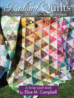 Radiant quilts : a scrap quilt book / by Elsie M. Campbell.