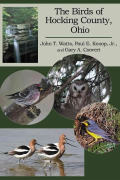 The birds of Hocking County, Ohio /  by John T. Watts, Paul E. Knoop, Jr., and Gary A. Coovert. - by John T. Watts, Paul E. Knoop, Jr., and Gary A. Coovert.