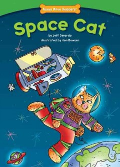 Space cat /  by Jeff Dinardo ; illustrated by Ken Bowser. - by Jeff Dinardo ; illustrated by Ken Bowser.