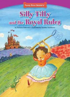 Silly Tilly and the royal rules /  by Barbara Bakowski ; illustrated by Sachiko Yoshikawa. - by Barbara Bakowski ; illustrated by Sachiko Yoshikawa.
