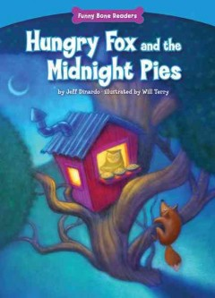 Hungry fox and the midnight pies /  by Jeff Dinardo ; illustrated by Will Terry. - by Jeff Dinardo ; illustrated by Will Terry.
