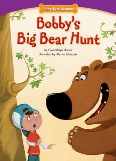 Bobby's big bear hunt /  by Gwendolyn Hooks ; illustrated by Alessia Girasole. - by Gwendolyn Hooks ; illustrated by Alessia Girasole.