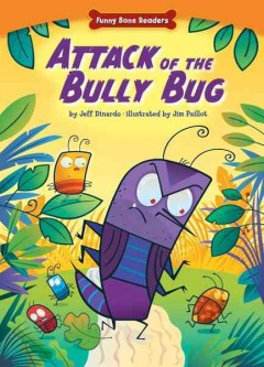 Attack of the bully bug /  by Jeff Dinardo ; illustrated by Jim Paillot. - by Jeff Dinardo ; illustrated by Jim Paillot.
