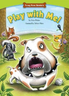 Play with me! /  by Anna Prokos ; illustrated by Debbie Palen. - by Anna Prokos ; illustrated by Debbie Palen.