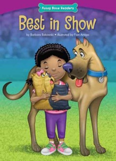 Best in show /  by Barbara Bakowski ; illustrated by Fian Arroyo. - by Barbara Bakowski ; illustrated by Fian Arroyo.