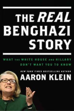 The real Benghazi story : what the White House and Hillary don't want you to know / Aaron Klein.
