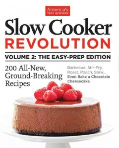 Slow cooker revolution Volume 2 : the easy prep edition / by the editors at America's Test Kitchen ; [photography by Keller + Keller ; additional photography, Stephen Klise, Carl Tremblay].