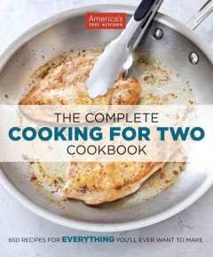 The complete cooking for two cookbook : 650 recipes for everything you'll ever want to make / by the editors at America's Test Kitchen.